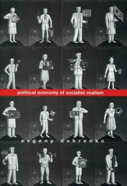 Book Political Economy of Socialist Realism by Evgeny Dobrenko