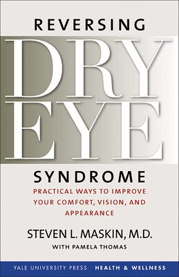 Book Reversing Dry Eye Syndrome: Practical Ways to Improve Your Comfort, Vision, and Appearance by Steven L. Maskin