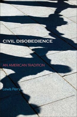 Book Civil Disobedience: An American Tradition by Lewis Perry