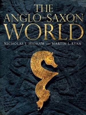 The Anglo-saxon World by Nicholas Higham