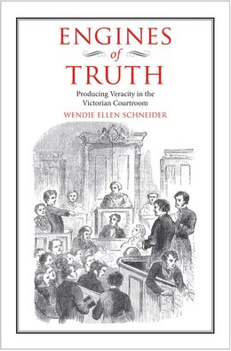 Book Engines Of Truth: Producing Veracity In The Victorian Courtroom by Wendie Ellen Schneider