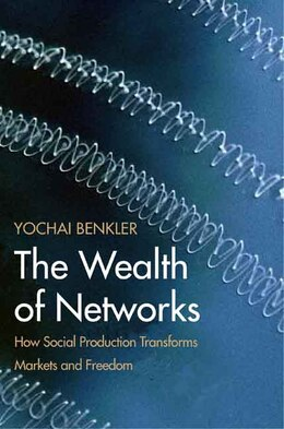 Book The Wealth of Networks: How Social Production Transforms Markets and Freedom by Yochai Benkler