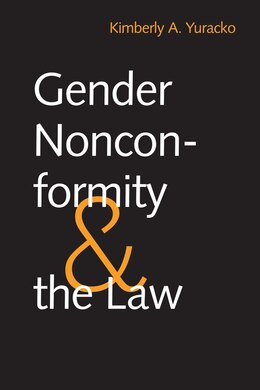 Book Gender Nonconformity And The Law by Kimberly A. Yuracko