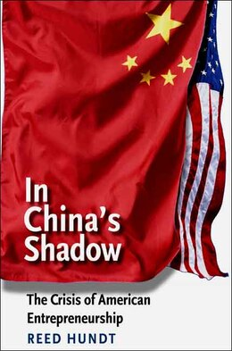 Book In China's Shadow: The Crisis of American Entrepreneurship by Reed Hundt