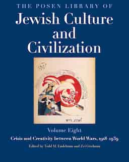 The Posen Library Of Jewish Culture And Civilization, Volume 8: Crisis And Creativity Between World Wars, 1918-1939 by Todd M. Endelman