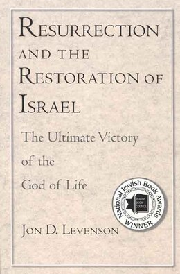 Book Resurrection and the Restoration of Israel: The Ultimate Victory of the God of Life by Jon D. Levenson