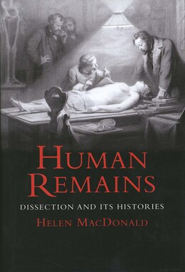 Book Human Remains: Dissection and Its Histories by Helen Macdonald