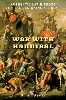 Book War with Hannibal: Authentic Latin Prose for the Beginning Student by Brian Beyer