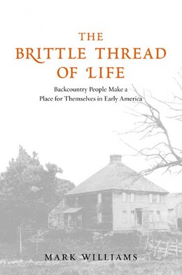 Book The Brittle Thread of Life: Backcountry People Make a Place for Themselves in Early America by Mark Carlson Williams