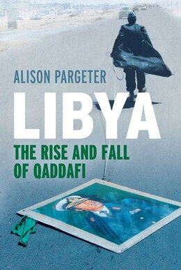 Book Libya: The Rise and Fall of Qaddafi by Alison Pargeter