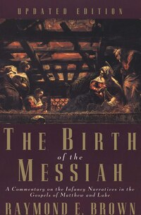 The Birth of the Messiah; A new updated edition: A Commentary on the Infancy Narratives in the…