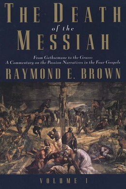 Book The Death of the Messiah, From Gethsemane to the Grave, Volume 1: A Commentary on the Passion… by Raymond E. Brown