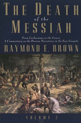 Book The Death of the Messiah, From Gethsemane to the Grave, Volume 2: A Commentary on the Passion… by Raymond E. Brown