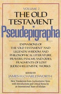 The Old Testament Pseudepigrapha, Volume 2: Expansions of the Old Testament and Legends, Wisdom and…