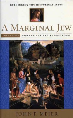 Book A Marginal Jew: Rethinking the Historical Jesus, Volume III: Companions and Competitors by John P. Meier