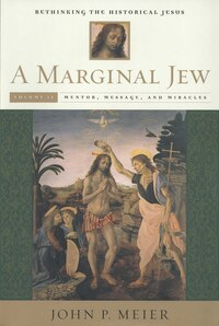 A Marginal Jew: Rethinking the Historical Jesus, Volume II: Mentor, Message, and Miracles