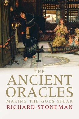Book The Ancient Oracles: Making the Gods Speak by Richard Stoneman