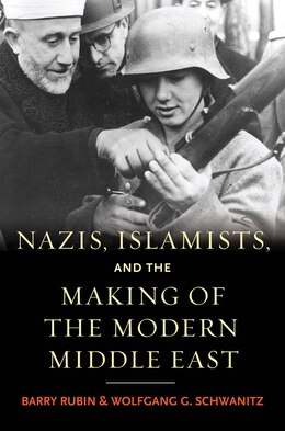 Book Nazis, Islamists, And The Making Of The Modern Middle East by Barry Rubin