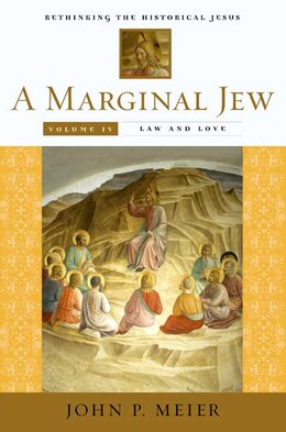 Book A Marginal Jew: Rethinking The Historical Jesus, Volume Iv: Law and Love by John P. Meier