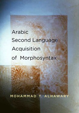 Book Arabic Second Language Acquisition of Morphosyntax by Mohammad T. Alhawary