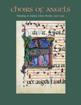Book Choirs of Angels: Painting in Italian Choir Books, 1300-1500 by Barbara Drake Boehm