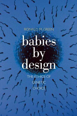 Book Babies by Design: The Ethics of Genetic Choice by Ronald M. Green