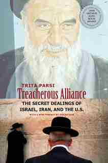 Treacherous Alliance: The Secret Dealings of Israel, Iran, and the United States by Trita Parsi