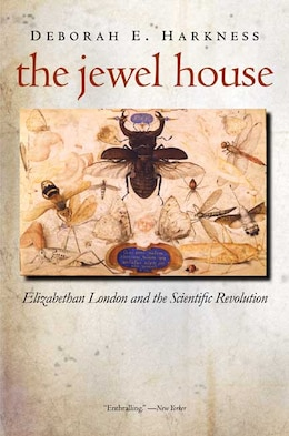 Book The Jewel House: Elizabethan London and the Scientific Revolution by Deborah E. Harkness