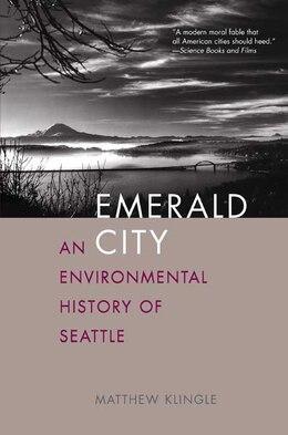 Book Emerald City: An Environmental History of Seattle by Matthew Klingle