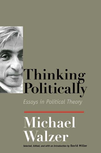 Thinking Politically: Essays in Political Theory by Michael Walzer