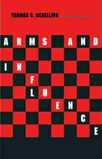 Arms and Influence: With a New Preface and Afterword by Thomas C. Schelling