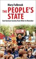 The People's State: East German Society from Hitler to Honecker by Mary Fulbrook