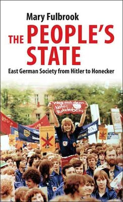 Book The People's State: East German Society from Hitler to Honecker by Mary Fulbrook