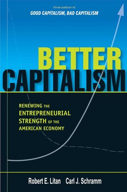 Book Better Capitalism: Renewing the Entrepreneurial Strength of the American Economy by Robert E. Litan