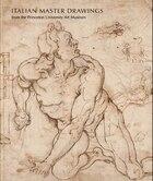 Italian Master Drawings From The Princeton University Art Museum
