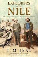 Book Explorers of the Nile: The Triumph and Tragedy of a Great Victorian Adventure by Tim Jeal