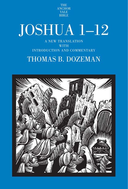 Joshua 1-12: A New Translation With Introduction And Commentary by Thomas B. Dozeman