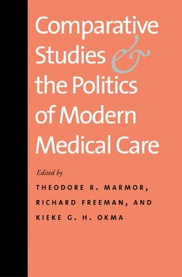 Book Comparative Studies and the Politics of Modern Medical Care by Theodore R. Marmor