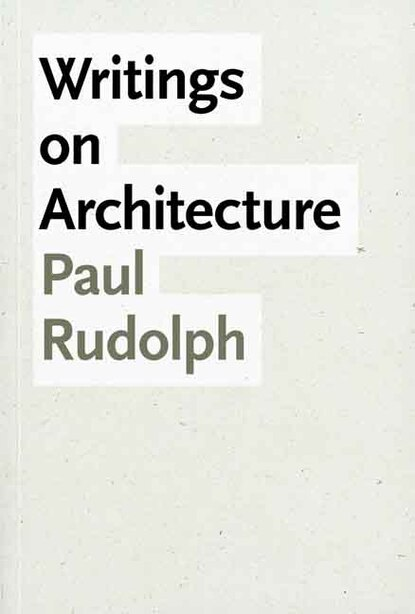 Writings on Architecture by Paul Rudolph