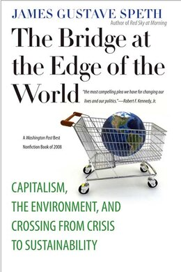Book The Bridge at the Edge of the World: Capitalism, the Environment, and Crossing from Crisis to… by James Gustave Speth