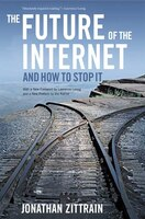 The Future of the Internet--And How to Stop It