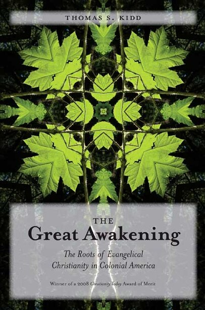 The Great Awakening: The Roots of Evangelical Christianity in Colonial America by Thomas S. Kidd