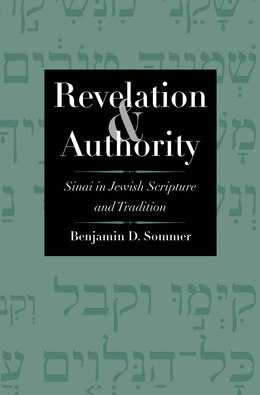Book Revelation And Authority: Sinai In Jewish Scripture And Tradition by Benjamin D. Sommer