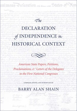 Book The Declaration Of Independence In Historical Context: American State Papers, Petitions… by Barry Alan Shain