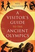 A Visitor's Guide to the Ancient Olympics by Neil Faulkner