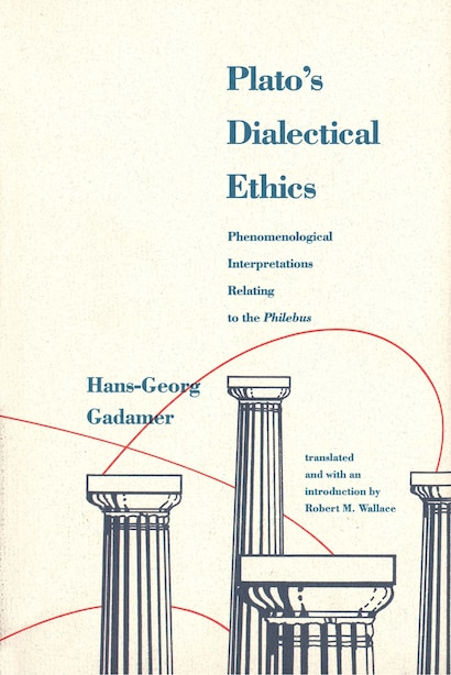Plato's Dialectical Ethics: Phenomenological Interpretations Relating To The Philebus by Hans-Georg Gadamer