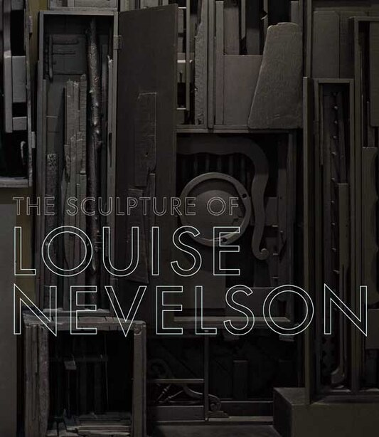 The Sculpture of Louise Nevelson: Constructing a Legend by Brooke Kamin Rapaport