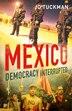 Mexico: Democracy Interrupted by Jo Tuckman