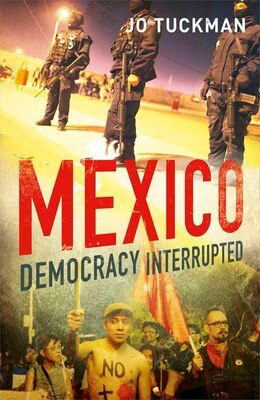 Book Mexico: Democracy Interrupted by Jo Tuckman