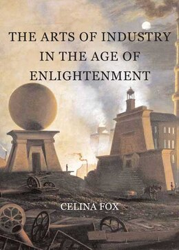 Book The Arts of Industry in the Age of Enlightenment by Celina Fox